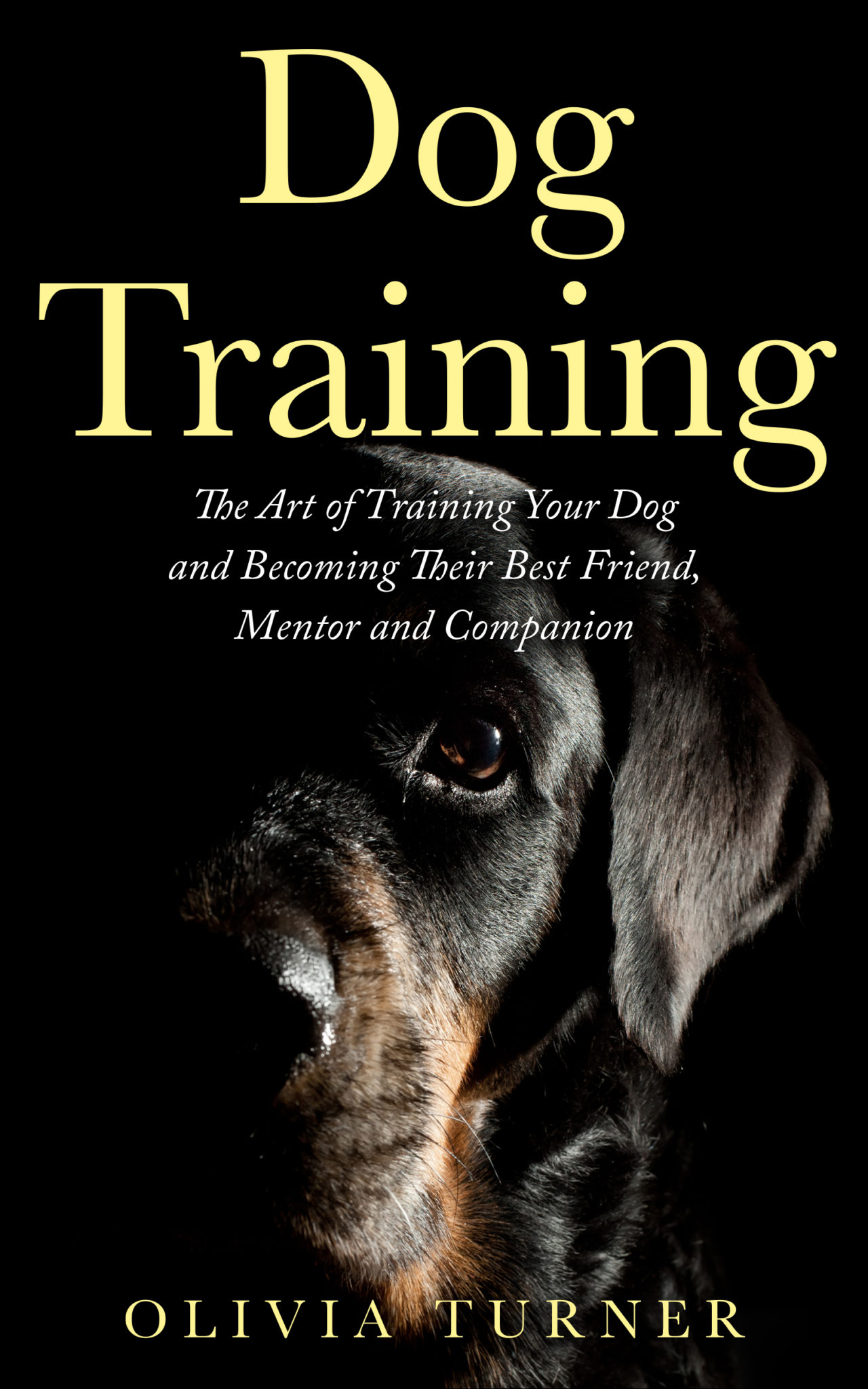Dog Training: The Art Of Training Your Dog And Becoming Their Best Friend, Mentor And Companion